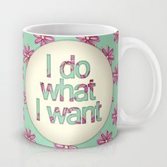 """I do what I want"" Mug by Perrin Le Feuvre on Society6."