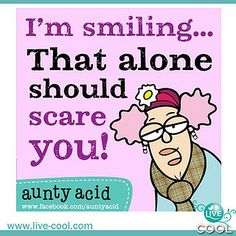 I'm smiling...that alone should scare you!