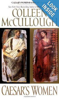 Caesar's Women (Masters of Rome Series): Colleen McCullough: If you are interested in the history of the Roman Empire these books make it come alive. Well done.