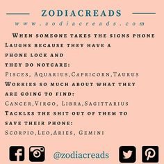Pisces, I just don't care I let anyone use my phone I just have to be around them when they are