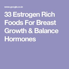 33 Estrogen Rich Foods For Breast Growth & Balance Hormones http://womensbust.com/best-breast-enhancement-products/boost-your-bust-review/