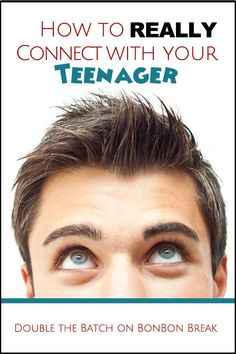 How to REALLY connect with your teenager --- told by a teenager