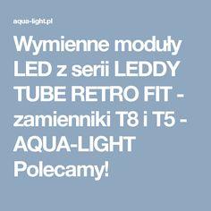 Wymienne moduły LED z serii LEDDY TUBE RETRO FIT - zamienniki T8 i T5 - AQUA-LIGHT Polecamy!