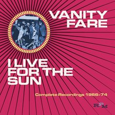 Vanity Fare - I Live For The Sun: Complete Recordings 1968-74
