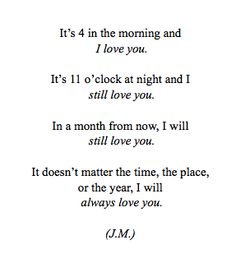 ... It doesn't matter the time, the place, or the year, I will always love you.