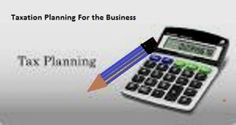 How to Make a Successful Taxation Planning For the Business Tags:financial investment, Taxation Planning, Taxation Services