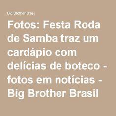 Fotos: Festa Roda de Samba traz um cardápio com delícias de boteco - fotos em notícias - Big Brother Brasil