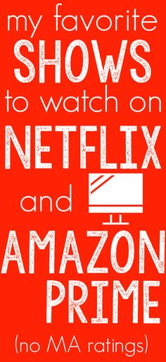My Favorite Shows to Watch on Netflix and Amazon Prime (No MA ratings)