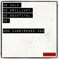 My mantra --> http://www.cassirenee.com #be #bold #beautiful #brilliant #mantra #makeup #artist #cassirenee