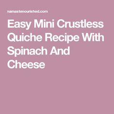 Easy Mini Crustless Quiche Recipe With Spinach And Cheese