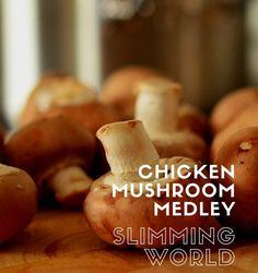 Chicken Mushroom Medley - Slimming World Recipe Mushroom Medley Recipe, Chicken Mushroom Recipes, Fall Recipes, Dinner Recipes, Healthy Recipes, Slimming World Chicken Recipes, Winter Food, Other Recipes, Freezer Meals