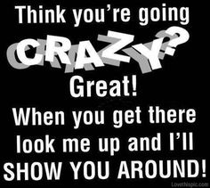 think your going crazy