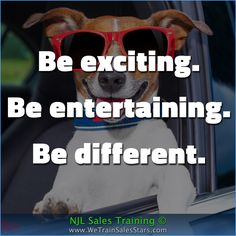 Be exciting. Be entertaining. Be different.  #NJLSalesTraining #motivation #inspiration #business #quotes #Advice
