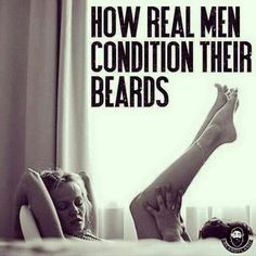 How real men condition their beards...true story