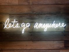 I love neon signs. & these words.