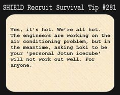 S.H.I.E.L.D. Recruit Survival Tip #281:Yes, it's hot. We're all hot. The engineers are working on the air conditioning problem, but in the m...