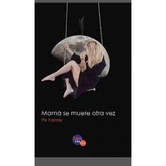 Mamá se muere otra vez / Pe Farray.Editorial:Las Palmas de Gran Canaria : Cam-PDS Editores, 2014.