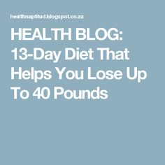 HEALTH BLOG: 13-Day Diet That Helps You Lose Up To 40 Pounds