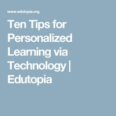 Ten Tips for Personalized Learning via Technology   Edutopia