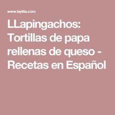 LLapingachos: Tortillas de papa rellenas de queso - Recetas en Español