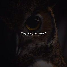 Say less do more. via (http://ift.tt/2kWPFYW)