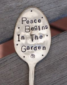 Peace Begins In The Garden hand stamped SPOON for Garden art Flower Pots Herbs