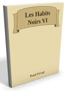 Téléchargez le sur @ebookaudio:  Les Habits Noirs ...   http://ebookaudio.myshopify.com/products/les-habits-noirs-vi-paul-feval-livre-audio?utm_campaign=social_autopilot&utm_source=pin&utm_medium=pin  #livreaudio #shopify #ebook #epub #français