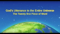"Almighty God's Word ""The Twenty-first Piece of Word in God's Utterance to the Entire Universe""Readings of God's Words   2946   2 years agoCopyStart at: True Faith, Faith In God, The Descent, The Entire Universe, Praise Songs, Christian Videos, My Salvation, Seeking God, Believe In God"