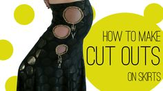 How to Make Cut Outs on Skirts
