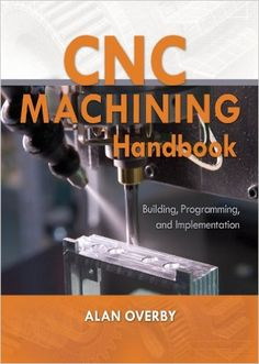 CNC Machining Handbook: Building, Programming, and Implementation, Alan Overby, eBook - Amazon.com
