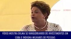 """Vídeo mostra Dilma se vangloriando de investimentos em Cuba e indigna mi...  PT: 12 anos de corrupção. É impossível escrever """"CorruPTos"""" sem o """"PT""""."""