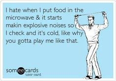 Hotdogs are the worst in my house. It sounds like the microwave is going to catch on fire!