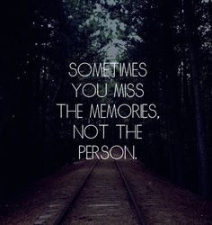 Miss the memories, not the person