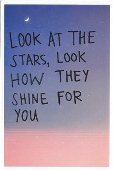 ** Look at the starssss, look how they shine for you. **
