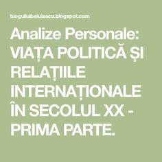 Analize Personale: VIAȚA POLITICĂ ȘI RELAȚIILE INTERNAȚIONALE ÎN SECOLUL XX - PRIMA PARTE.
