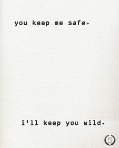 You Keep Me Safe I'll Keep You Wild Typography by CreatedByS