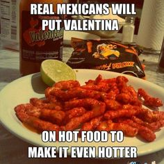 Mexicans Know #9455 - Mexican Problems(Not even Valentina isn't even spicy, Tapatio is what it's all about!)