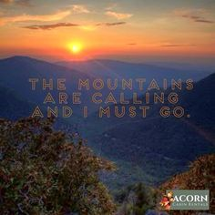 The Mountains Are Calling And I Must Go!!!