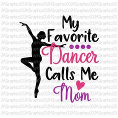My favorite dancer calls me mom svg, eps, dxf, png, cricut, cameo, scan N cut, cut file, dance mom svg, dance svg, ballet svg, dancer svg by JMGraphicsCO on Etsy