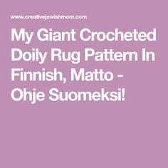 My Giant Crocheted Doily Rug Pattern In Finnish, Matto - Ohje Suomeksi!