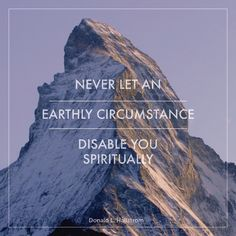 """Elder Donald L. Hallstrom: """"Never let an earthly circumstance disable you spiritually. Spiritual Thoughts, Spiritual Quotes, Religious Quotes, Spiritual Life, Spiritual Growth, Uplifting Quotes, Inspirational Quotes, Motivational, Gospel Quotes"""