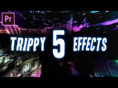 5 TRIPPY Visual Effects for your Next Video Project! (Adobe Premiere Pro CC 2017 Tutorial / How to) - YouTube