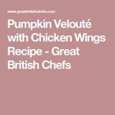 Pumpkin Velouté with Chicken Wings Recipe - Great British Chefs