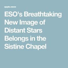 ESO's Breathtaking New Image of Distant Stars Belongs in the Sistine Chapel