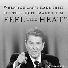 """...Make them feel the heat!"" --Ronald Reagan"