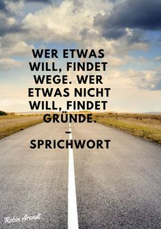 Wer etwas will, findet Wege. Wer etwas nicht will, findet Gründe – Sprichwort /… Where there's a will, there's a way. If you do not want something, you will find reasons – proverb / … – Motivational Quotes For Success, Positive Quotes, Boss Quotes, Life Quotes, Pop Culture Trivia, Saying Of The Day, Funny Pix, German Quotes, Motivation Goals