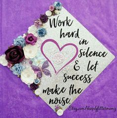 Graduation Cap Topper Work Hard in Silence with flowers! Customize for colors and saying - Meadow Renae - Graduation Cap Topper Work Hard in Silence with flowers! Customize for colors and saying - Graduation Cap Toppers, Graduation Cap Designs, Graduation Cap Decoration, Graduation Diy, Grad Cap, Decorated Graduation Caps, Graduation Sayings, Nursing Graduation Caps, Sorority Graduation