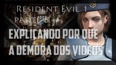 Resident Evil 1 Parte6.Explicando porq a demora dos videos