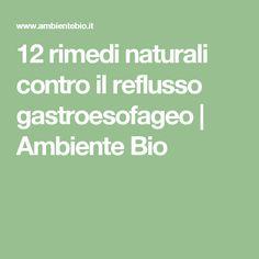12 rimedi naturali contro il reflusso gastroesofageo | Ambiente Bio
