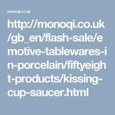 http://monoqi.co.uk/gb_en/flash-sale/emotive-tablewares-in-porcelain/fiftyeight-products/kissing-cup-saucer.html